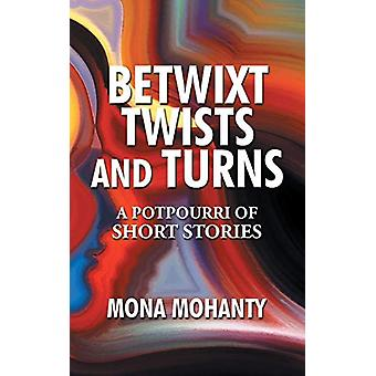 Betwixt Twists and Turns - A Potpourri of Short Stories by Mona Mohant