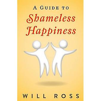 A Guide to Shameless Happiness by Will Ross - 9781499769241 Book