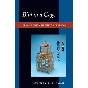Bird in a Cage  Legal Reform in China after Mao by Stanley B Lubman