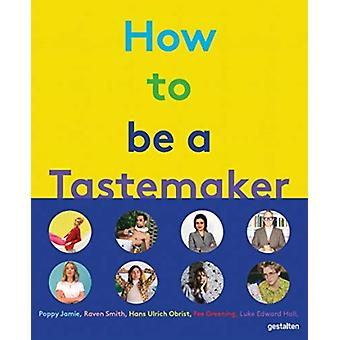 How to Be a Tastemaker by Edited by Gestalten & Edited by Michelle Lu