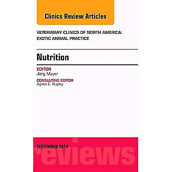 Nutrition, An Issue of Veterinary Clinics of North America: Exotic Animal Practice, 1e (The Clinics: Veterinary...