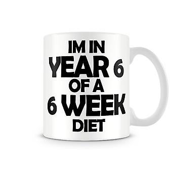 Printed Mug I'm In Year 6 Of A 6 Week Diet