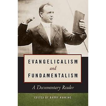 Evangelicalism and Fundamentalism - A Documentary Reader by Barry Hank