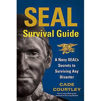 シール サバイバル ガイド - 任意の災害を存続する海軍シールの秘密