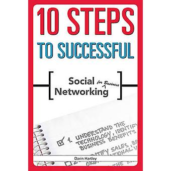 10 Steps to Successful Social Networking for Business by Darin E. Har
