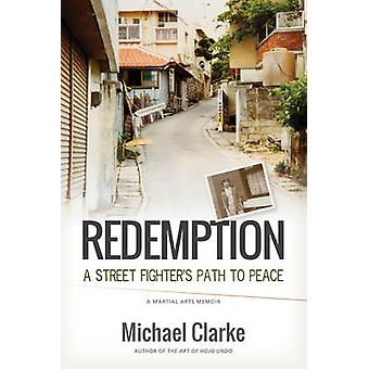 Redemption - A Street Fighter's Path to Peace by Michael Clarke - 9781