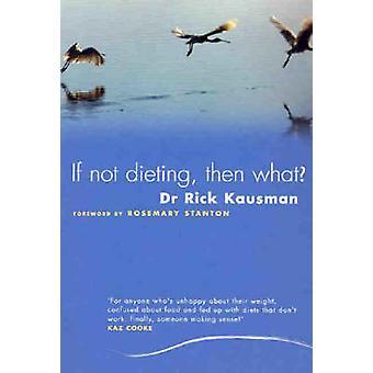 Si ne pas un régime - alors quoi? (Nouvelle édition) par Rick Kausman - 978174114