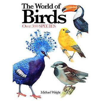 The World of Birds - Over 300 Species by Michael Wright - 978178274323