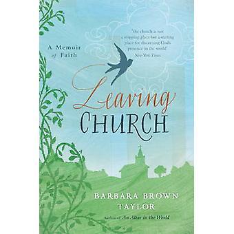 Leaving Church - A Memoir of Faith by Barbara Brown Taylor - 978184825