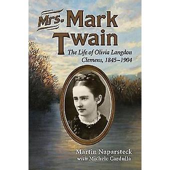 Sra. Mark Twain - a vida de Olivia Langdon Clemens - 1845-1904 por Ma