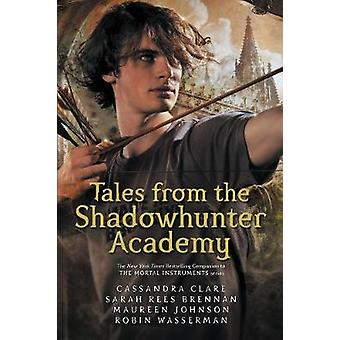 Tales from the Shadowhunter Academy by Cassandra Clare - Sarah Rees B