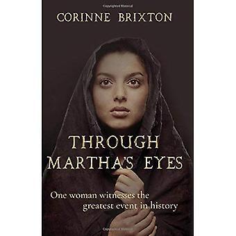 Door Martha's ogen: één vrouw getuige van de grootste gebeurtenis in de geschiedenis