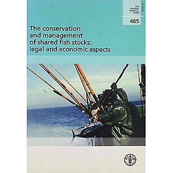 De instandhouding en het beheer van de visbestanden, juridische en economische aspecten gedeeld: FAO visserij technisch papier. 465