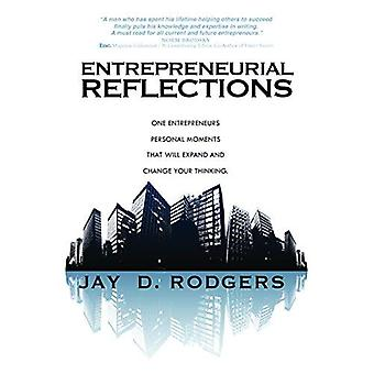 Entrepreneurial Reflections: One Entrepreneuras Personal Moments That Will Expand and Change the Way You Think