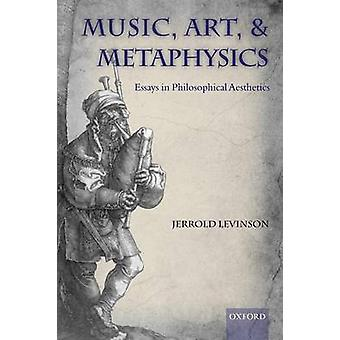 Music Art and Metaphysics Essays in Philosophica Aesthetics by Levinson & Jerrold