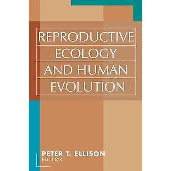Reproductive Ecology and Human Evolution by Ellison & Peter T.