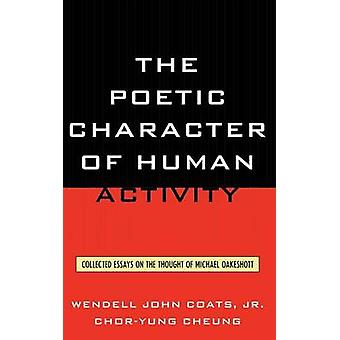 The Poetic Character of Human Activity Collected Essays on the Thought of Michael Oakeshott by Coats & Wendell John & Jr.