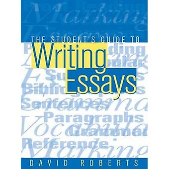 The Students Guide to Writing Essays by Roberts & David