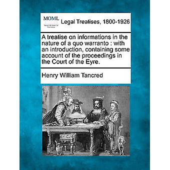 Eine Abhandlung über die Informationen in der Natur ein Quo Warranto mit einer Einführung, enthält irgendein Konto des Verfahrens vor dem Gerichtshof der Eyre. von Tankred & Henry William