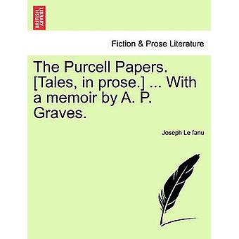 The Purcell Papers. Tales in prose. ... With a memoir by A. P. Graves. by Le fanu & Joseph