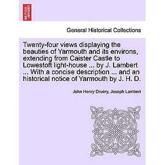 Vierundzwanzig Blick auf die Schönheiten von Yarmouth und Lowestoft Leuchtturm von Caister Burg bis Umgebung anzeigen... von J. Lambert... Mit einer prägnanten Beschreibung... und einem historischen Nein von Druery & John Henry