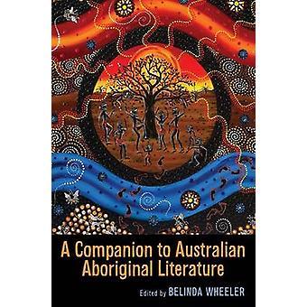 A Companion to Australian Aboriginal Literature by Wheeler & Belinda