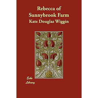 Rebecca of Sunnybrook Farm by Wiggin & Kate Douglas