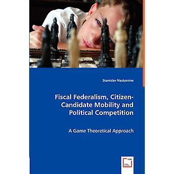 Fiskalischen Föderalismus CitizenCandidate Mobilität und politischer Wettbewerb durch Nastassine & Stanislav