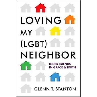 Loving My (Lgbt) Neighbor - Being Friends in Grace and Truth by Glenn