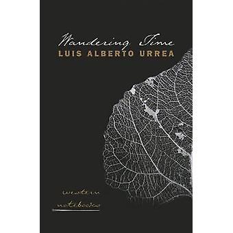 Wandering Time - Western Notebooks by Luis Alberto Urrea - 97808165028