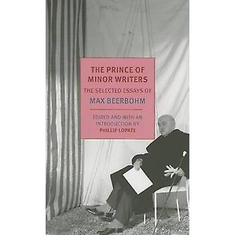 The Prince of Minor Writers - The Selected Essays of Max Beerbohm (Mai