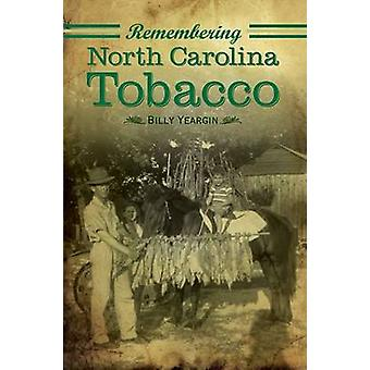 Remembering North Carolina Tobacco by Billy Yeargin - 9781596294332 B