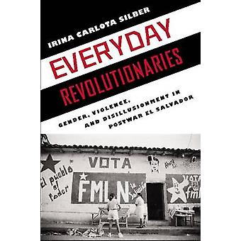 Everyday Revolutionaries - Gender - Violence and Disillusionment in Po