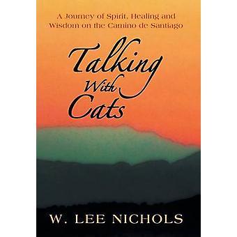 Im Gespräch mit Katzen A Reise der Geist Heilung und Weisheit auf dem Camino de Santiago von Nichols & W. Lee