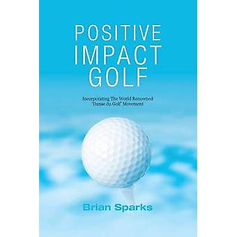 Positive Impact Golf Helping Golfers to Liberate Their Potential by Sparks & Brian