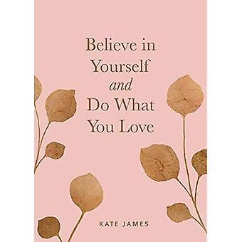 Credere in se stessi e fare ciò che si ama