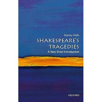 Shakespeares Tragedies A Very Short Introduction von Wells & Stanley Honorary President of the Shakespeare Birthplace Trust