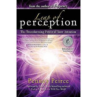 Leap of Perception  The Transforming Power of Your Attention by Penney Peirce