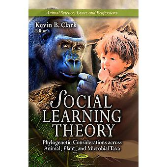 Social Learning Theory  Phylogenetic Considerations Across Animal Plant amp Microbial Taxa by Edited by Kevin B Clark