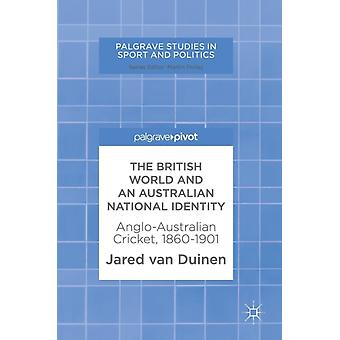 The British World and an Australian National Identity  AngloAustralian Cricket 18601901 by van Duinen & Jared