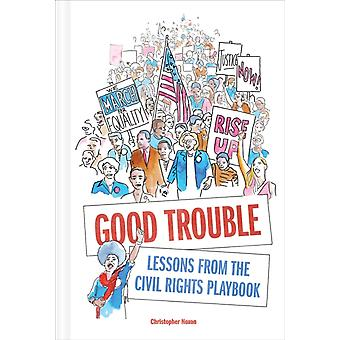 Good Trouble Lessons from the Civil Rights Playbook by Christopher Noxon