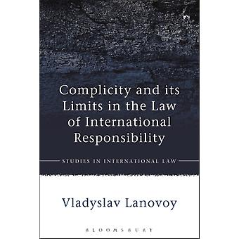 Complicity and its Limits in the Law of International Respon by Vladyslav Lanovoy