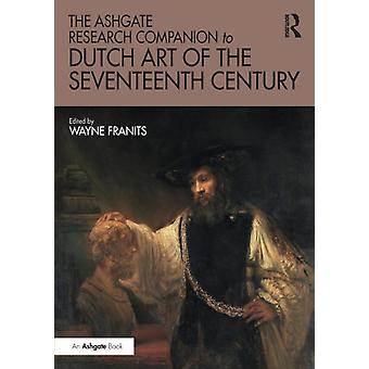 Ashgate Research Companion to Dutch Art of the Seventeenth C by Wayne Franits