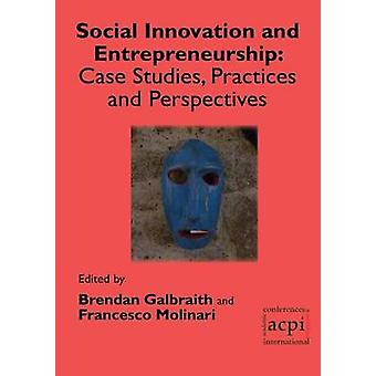 Social Innovation and Entrepreneurship Case Studies Practices and Perspectives by Galbraith & Brendan