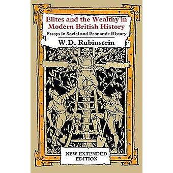 Elites and The Wealthy in Modern British History Essays in Social and Economic History by Rubinstein & William D