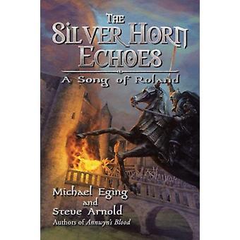 The Silver Horn Echoes door Michael EgingSteve Arnold