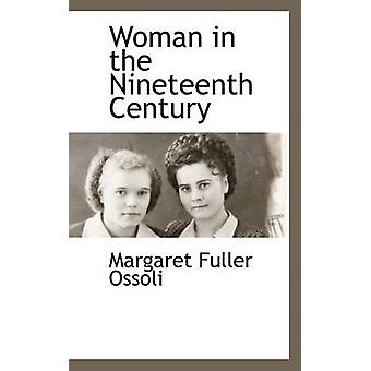 Woman in the Nineteenth Century by Ossoli & Margaret Fuller