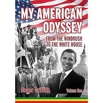 My American Odyssey From the Windrush to the White House by Griffith & Roger