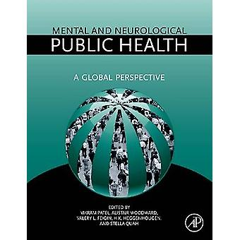 Mental and Neurological Public Health A Global Perspective by Patel & Vikram