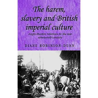 The Harem Slavery and British Imperial Culture by Diane RobinsonDunn